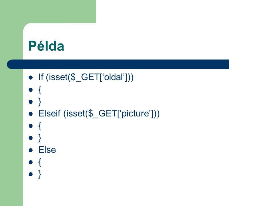 Példa If (isset($_GET['oldal'])) { } Elseif (isset($_GET['picture']))